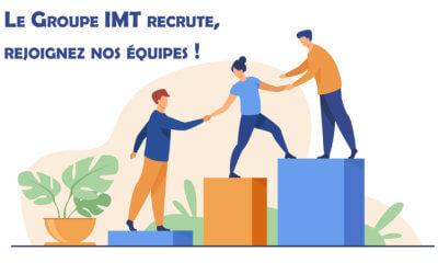 Le Groupe IMT recrute de nouveaux collaborateurs ! Pourquoi pas vous ?